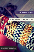 It&#x27;s Party Time! Arm Party Time, That Is